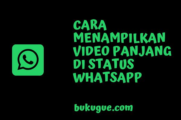 Cara menampilkan video durasi panjang di status Whatsapp