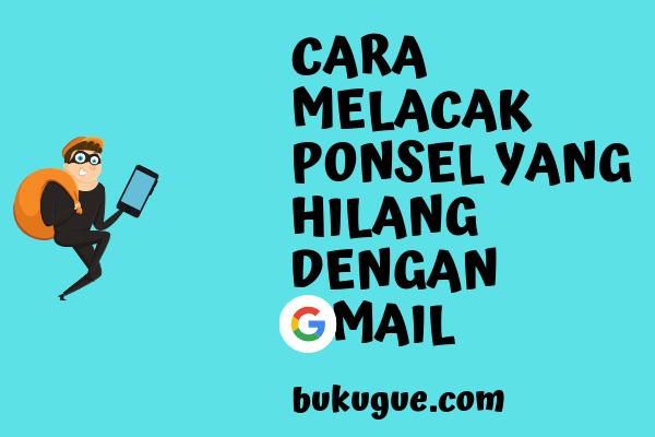 Cara melacak hp yang hilang dengan akun gmail (google)