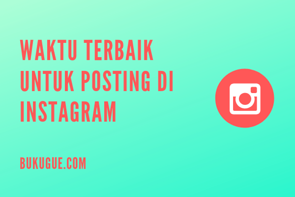 Waktu terbaik agar jangkauan postingan instagram kamu lebih max