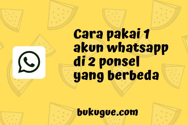Cara login 1 akun whatsapp di 2 HP secara bersamaan