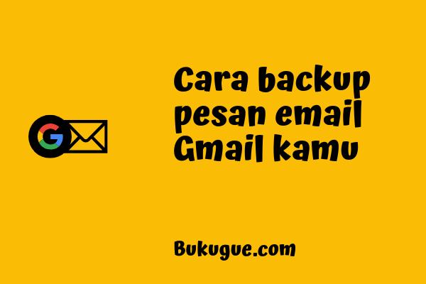 Cara mem-backup pesan email di inbox Gmail ke komputer kamu