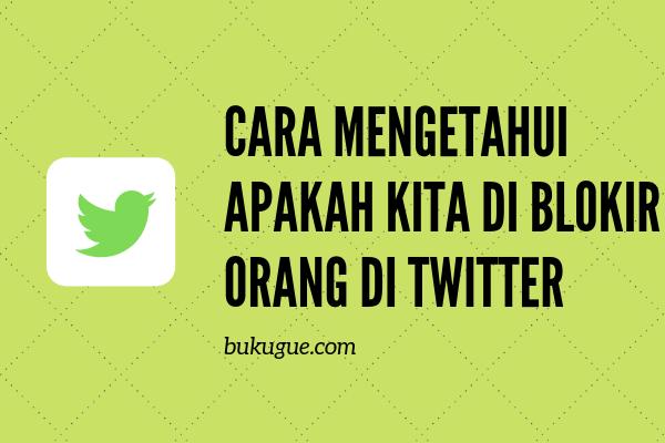 Cara mengetahui apakah kita diblokir seseorang di twitter