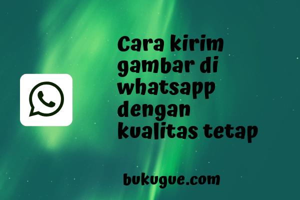 Cara mengirim gambar di whatsapp tanpa mengurangi kualitas