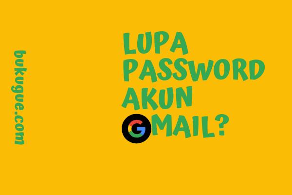 Lupa password email gmail kamu? Ini 5 cara mengatasinya