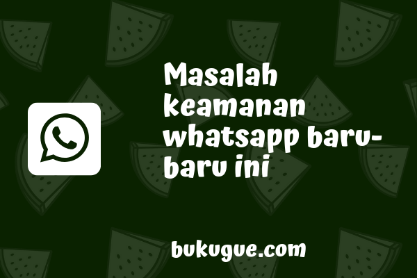 Masalah keamanan Whatsapp di tahun 2019