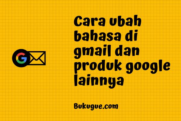 Cara mengubah bahasa di akun google (gmail, google search, dll)