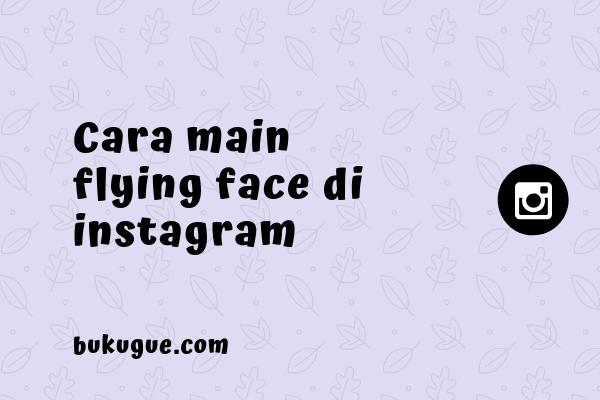 Cara main Flying Face di Instagram