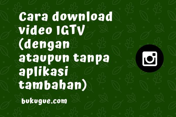 Cara download video IGTV dengan (atau tanpa) aplikasi tambahan