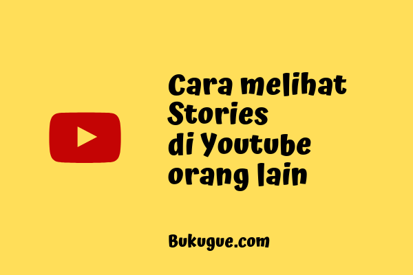 Cara melihat stories di akun Youtube orang lain