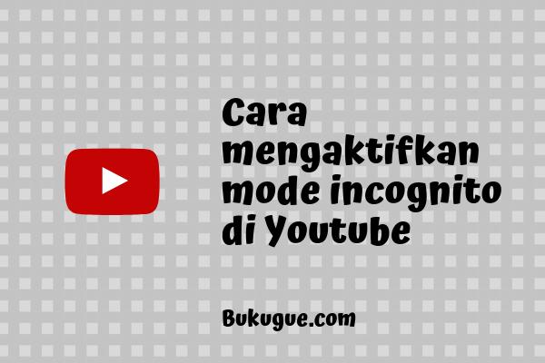 Apa itu mode incognito di Youtube? dan cara mengaktifkannya