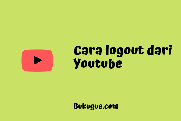 Cara keluar (logout) dari akun Youtube