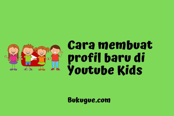 Cara membuat profil baru diaplikasi Youtube Kids
