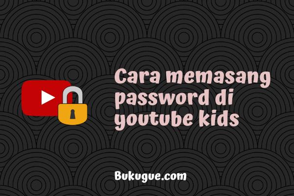 Cara mengaktifkan fitur kode sandi di youtube kids