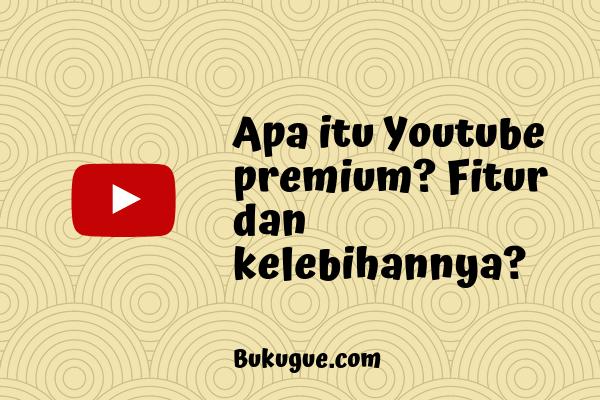 Apa itu Youtube premium ? perlu bayar berapa?