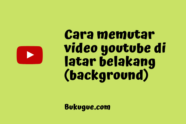 Cara memutar video Youtube di latar belakang ponsel kalian