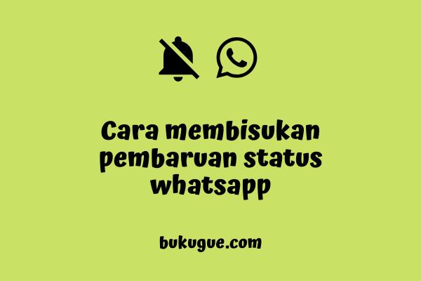 Cara membisukan status whatsapp teman