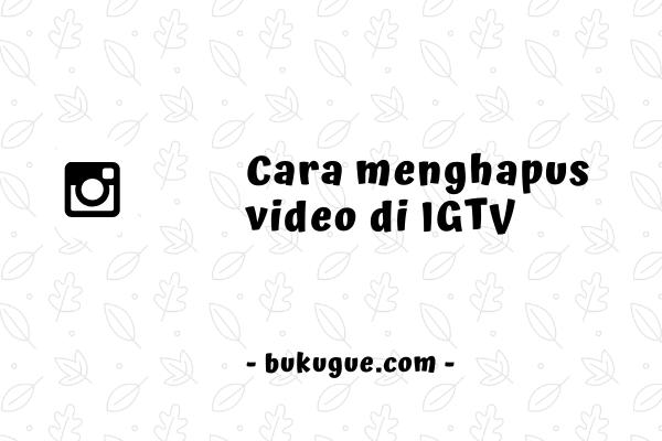 Cara menghapus video di IGTV
