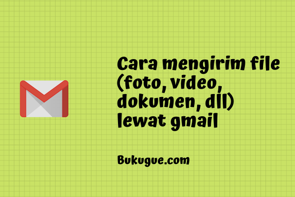 Cara mengirim file (foto, video, dokumen, dll) lewat gmail
