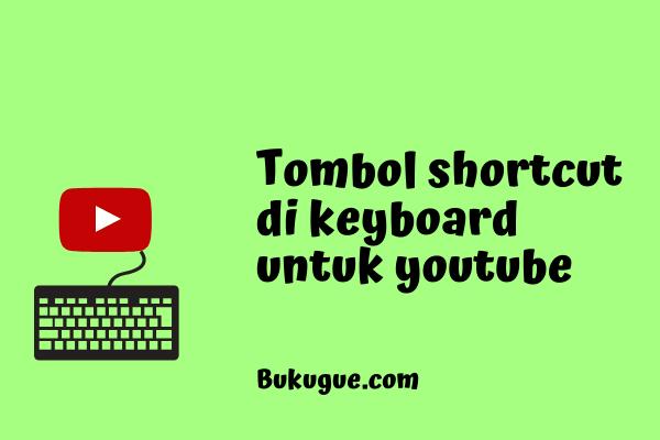 Daftar tombol shortcut atau pintasan untuk main youtube