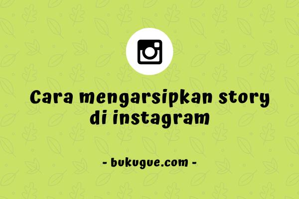 Cara mengarsipkan story di Instagram (agar tidak hilang)