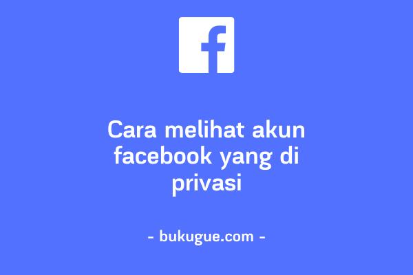 Cara melihat akun facebook yang di privasi tanpa berteman