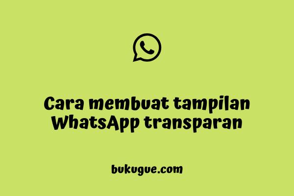 Cara membuat whatsapp transparan tanpa WA Mod