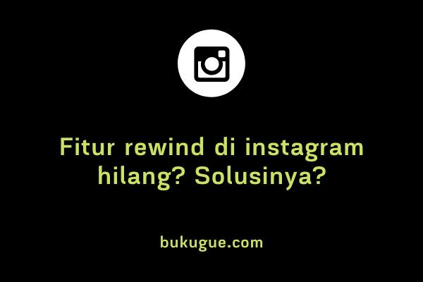 Kenapa fitur rewind tidak muncul di instagram? Apa solusinya?