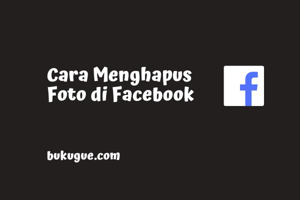 Cara menghapus foto di facebook (lewat HP ataupun PC)
