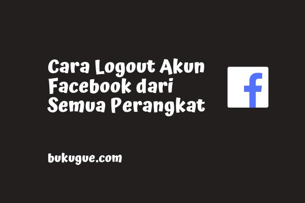 Cara logout akun Facebook dari perangkat lain