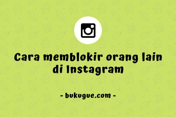Cara mem-blokir akun orang di Instagram