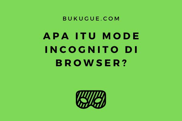 Apa itu incognito mode pada browser? Semua dibahas disini