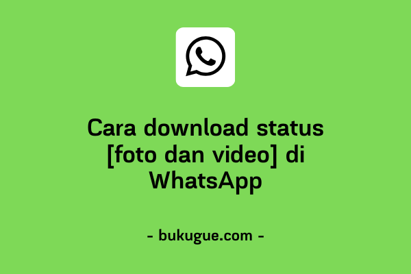 Cara download status (foto dan video) di WhatsApp