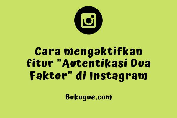 """Cara mengaktifkan fitur """"autentikasi dua faktor"""" di Instagram"""