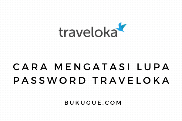 Cara mengatasi lupa password traveloka