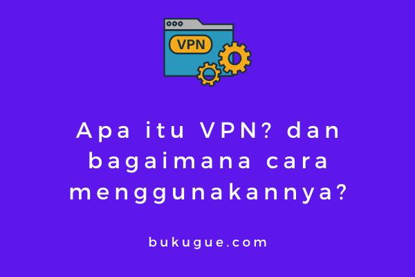 Apa itu aplikasi VPN? contohnya dan cara menggunakannya