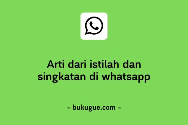 Arti dari beberapa singkatan yang sering dipakai di WhatsApp