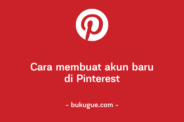 Cara membuat akun Pinterest [untuk pemula]