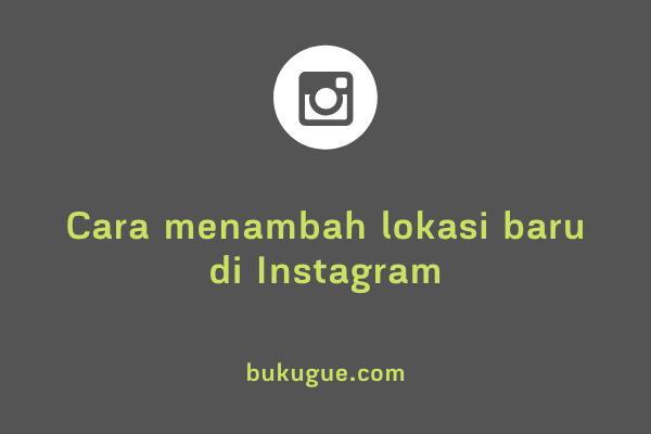 Cara menambah lokasi di Instagram
