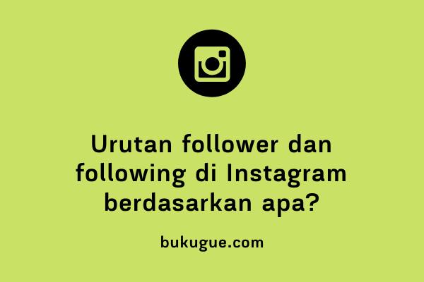 Urutan following atau follower di instagram berdasarkan apa?