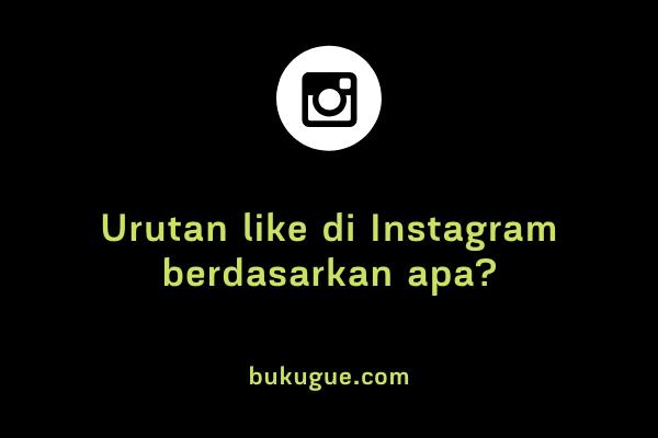Urutan like di Instagram berdasarkan apa?