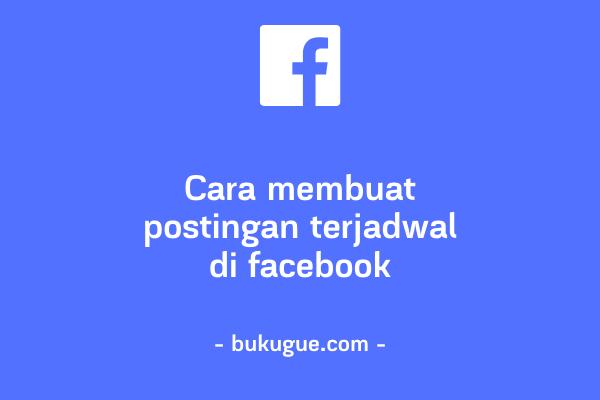 Cara membuat Postingan Terjadwal di Facebook