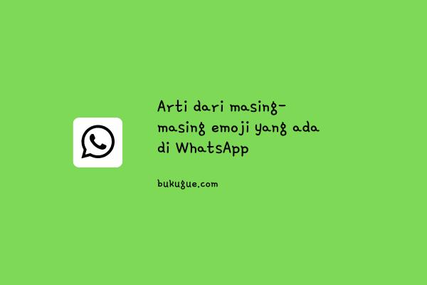 Arti dari 45 emoticon di WhatsApp
