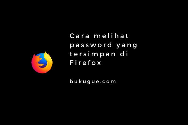 Cara melihat password yang tersimpan di Firefox