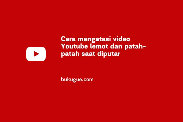 Cara mengatasi video Youtube lemot atau patah-patah