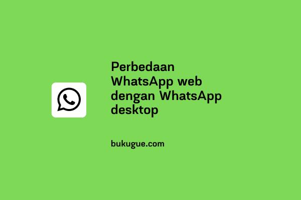 Perbedaan WhatsApp web dengan WhatsApp desktop