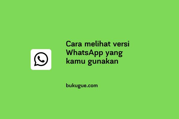 Cara melihat versi WhatsApp di ponsel kamu