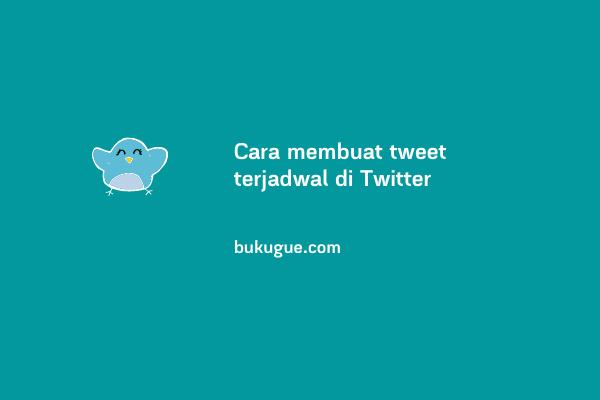 Cara membuat tweet terjadwal di Twitter