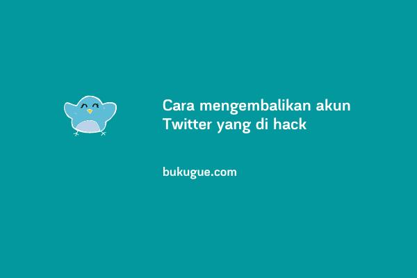 Cara mengembalikan akun Twitter yang di hack