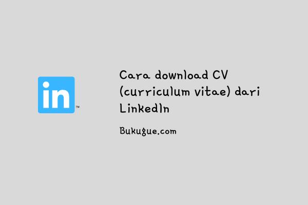 Cara download Curriculum vitae (CV) dari LinkedIn