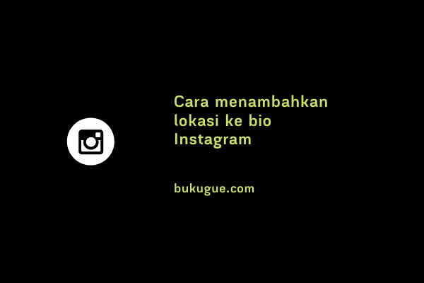 Cara menambahkan lokasi di profil Instagram